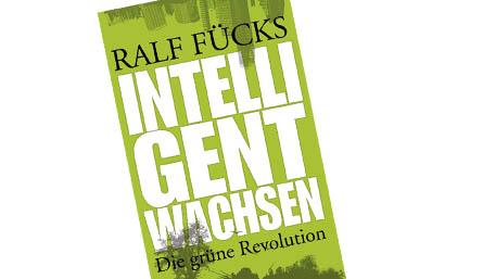 """""""Intelligent wachsen"""" von Ralf Fücks"""
